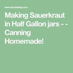 Making Sauerkraut in Half Gallon jars - - Canning Homemade!