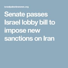 Senate passes Israel lobby bill to impose new sanctions on Iran