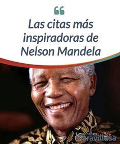 Las citas más inspiradoras de Nelson Mandela Recogemos las citas más #impactantes e #inspiradoras de Nelson Mandela. Unas citas que, sin duda, cambiarán tu forma de #pensar y de ver el mundo.. #Curiosidades