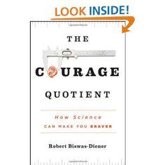 Amazon.com: The Courage Quotient: How Science Can Make You Braver (9780470917428): Robert Biswas-Diener: Books