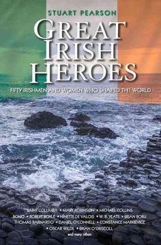 Great Irish Heroes: Fifty Irishmen and Women Who Shaped the World