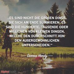 """JETZT FÜR DEN DAZUGEHÖRIGEN ARTIKEL ANKLICKEN!----------------------Es sind nicht die großen Dinge, die sich am Ende summieren; es sind die Hunderte, Tausende oder Millionen von kleinen Dingen, welche den Durchschnitt von den Außergewöhnlichen unterscheiden."""" ― Darren Hardy"""