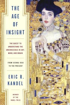 the age of insight: the quest to understand the unconscious in art, mind and brain - from vienna 1900 to the present - eric kandel, 2012 [nobel prize winner on the influence between the vienna school of medicine & the vienna school of art history]