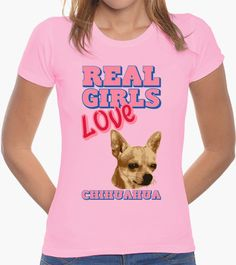 T-shirt Real Girls Love Chihuahua