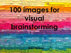 100 images for visual brainstorming by Marc Heleven via slideshare