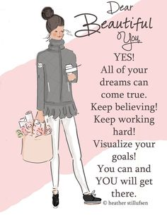 Dear beautiful YOU! - Yes, ALL of your dreams can come true - keep up the hard work!!! You will get there