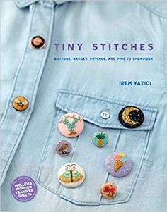 Tiny Stitches: Buttons, Badges, Patches, and Pins to Embroider: Yazici, Irem: 9781611806632: Amazon.com: Books Hand Stitch Embroidery Patterns, Hand Embroidery Stitches, Hand Stitching, Embroidery Designs, Embroidery Kits, Knitting Stitches, Badges, Make Your Own Buttons, The Reader
