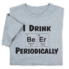Have a laugh with your beer-and-science loving friend over this shirt combining two of the best things in life: Drink Beer Periodically T-shirt. Find more beer swag at Computergear.com