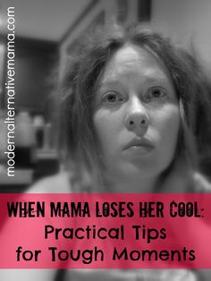 When Mama Loses Her Cool: Practical Tips for Tough Moments | Modern Alternative Mama