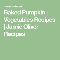 Baked Pumpkin | Vegetables Recipes | Jamie Oliver Recipes