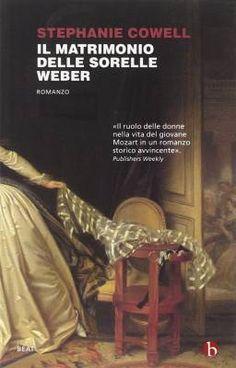 """9 libri da leggere se ti piace """"Sorelle"""", la fiction di Rai1 – Il matrimonio delle sorelle Weber di Stephanie Cowell"""