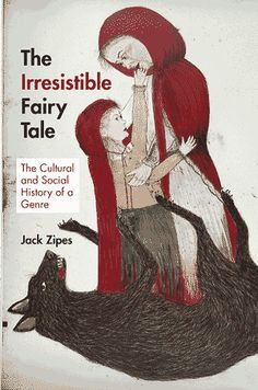 The Irresistible Fairy Tale by Jack Zipes. c. 2012--Call # 398.4 Z791