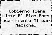 http://tecnoautos.com/wp-content/uploads/imagenes/tendencias/thumbs/gobierno-tiene-listo-el-plan-para-hacer-frente-al-paro-nacional.jpg Paro Nacional 2016. Gobierno tiene listo el plan para hacer frente al paro nacional, Enlaces, Imágenes, Videos y Tweets - http://tecnoautos.com/actualidad/paro-nacional-2016-gobierno-tiene-listo-el-plan-para-hacer-frente-al-paro-nacional/
