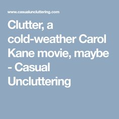 Clutter, a cold-weather movie, maybe - Carol Kane plays a person with hoarding disorder - see my review!