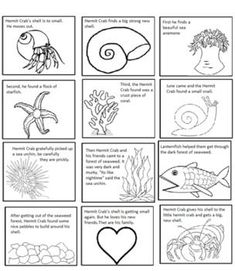 A House For Hermit Crab by Eric Carle   After reading the story, have studens cut and paste the squares. For sequencing.   They can also color the pictures.