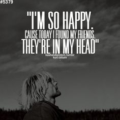Nirvana Quotes, Nirvana Lyrics, Kurt Cobain Frases, Nirvana Kurt Cobain, Scott Weiland, Music Lyrics, Music Quotes, Really Good Quotes, Find My Friends