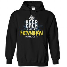 Keep Calm and Let MOYNIHAN Handle It
