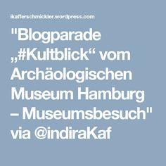 """Blogparade ""#Kultblick"" vom Archäologischen Museum Hamburg – Museumsbesuch"" via @indiraKaf Culture, Hamburg"