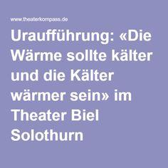Uraufführung: «Die Wärme sollte kälter und die Kälter wärmer sein» im Theater Biel Solothurn