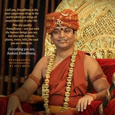 """""""Friendliness is the most auspicious thing in the world, which can bring all auspiciousness in your Life. This one quality - Friendliness – not just with humans, but also with animals, plants, hills, rivers, the seat you are sitting on. EVERYTHING YOU SEE, RADIATE FRIENDLINESS.."""" ~ H.H #Paramahamsa #Nithyananda"""