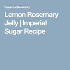 Lemon Rosemary Jelly | Imperial Sugar Recipe