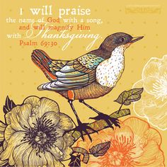 I will praise the name of God with a song, and will magnify Him with thanksgiving. Psa 69:30 <3 Scripture Pictures, Bible Art, Scripture Verses, Bible Scriptures, Blooming Flowers, Faith In God, Faith Walk, Psalms, Vector Art