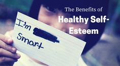 The Benefits of Healthy Self-Esteem | Healthy mind. Better life.