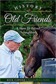 History of Old Friends: A Home for Retired Thoroughbreds (Sports): Rick Capone…