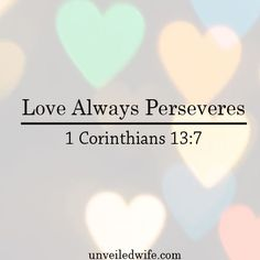 "What Is Love Series – Part 14 – Love Always Perseveres --- ""4 Love is patient, love is kind. It does not envy, it does not boast, it is not proud.5 It does not dishonor others, it is not self-seeking, it is not easily angered,it keeps no record of wrongs… Read More Here http://unveiledwife.com/what-is-love-series-part-14-love-always-perseveres/ - Marriage, Love"