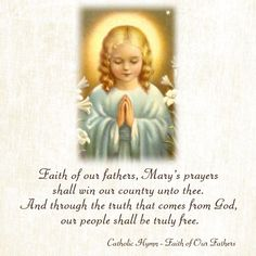 Faith of our fathers, Mary's prayers shall win our country unto thee. And through the truth that comes from God Our people shall be truly free. #DaughtersofMaryPress #DaughtersofMary #Catholic #Patriotism #Piety #GodBlessAmerica #UnitedStatesofAmerica #BlessedVirginMary