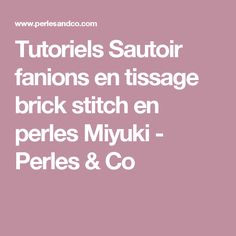 Tutoriels Sautoir fanions en tissage brick stitch en perles Miyuki - Perles & Co