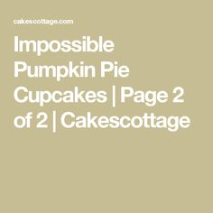Impossible Pumpkin Pie Cupcakes   Page 2 of 2   Cakescottage