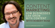 Content Marketing: How Businesses Can Grow With Content from Social Media Examiner