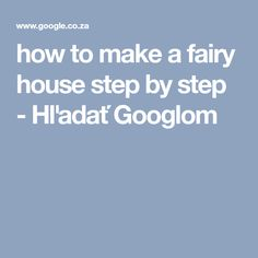 how to make a fairy house step by step - Hľadať Googlom