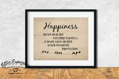 Happiness doesn't mean that everything is perfect Bird Prints, Framed Art Prints, Daily Reminder, Custom Art, Graduation Gifts, Everything, Im Not Perfect, Print Design, Frames