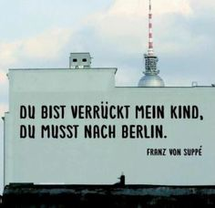 You are crazy, you have to go to Berlin! #truth