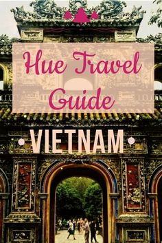 Hue Vietnam, Hue travel guide, Things to do in Hue, Places to see in Hue, Vietnam travel guide, Where to stay in Hue, Hue for backpackers