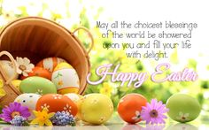 May all the choicest blessings of the world be showered upon you and fill your life with delight. Happy Easter.  #blessings #choicest #delight #easter #happy #quotes #showered #world