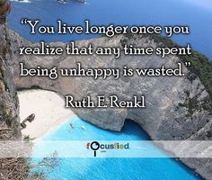 You live longer once you realize that any time spent being unhappy is wasted. #Quotes #Success #SuccessQuotes http://Focusfied.com