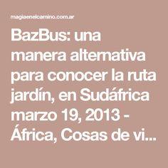 BazBus: una manera alternativa para conocer la ruta jardín, en Sudáfrica marzo 19, 2013 - África, Cosas de viajes, Sudáfrica - 5 comments