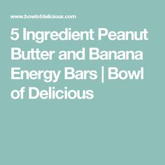5 Ingredient Peanut Butter and Banana Energy Bars | Bowl of Delicious