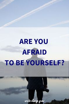 Don't be afraid to be yourself.  Be confident and brave. Be you.