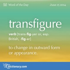Dictionary.com's Word of the Day - transfigure - to change in outward form or appearance