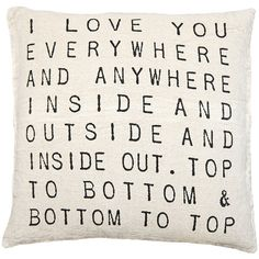 I Love You Everywhere Script Linen Down Throw Pillow ($120) ❤ liked on Polyvore featuring home, home decor, throw pillows, pillows, fillers, quotes, backgrounds, text, phrase and saying