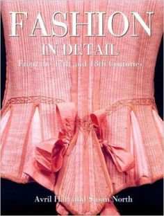 Fashion in Detail: From the 17th and 18th Centuries: Avril Hart, Susan North: 9780847821518: Amazon.com: Books
