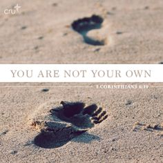 You are not your own ... You have been bought with a price. 1 Corinthians 6:19.