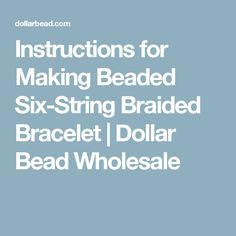 Instructions for Making Beaded Six-String Braided Bracelet |  Dollar Bead Wholesale
