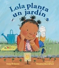 In the Spanish edition of this early reader, the beloved character from the Lola series is inspired by a book of poems to plant a flower garden with her mother.