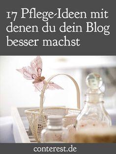 17 Pflege-Ideen mit du dein Blog besser machst, weil du es hegst und pflegst