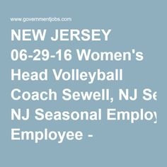 NEW JERSEY 06-29-16 Women's Head Volleyball Coach Sewell, NJ Seasonal Employee - $5,313.00 annually Head Women's Volleyball Coach is responsible for all phases of developing and maintaining a successful Women's Volleyball Program at the college. Posted 1 day ago |  Share